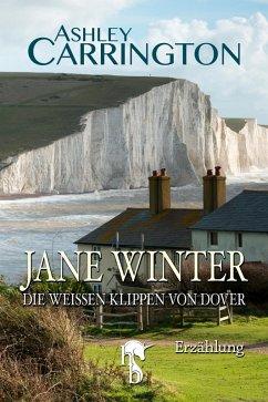 Jane Winter - Die weißen Klippen von Dover (eBook, ePUB) - Carrington, Ashley