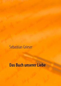 Das Buch unserer Liebe - Grieser, Sebastian