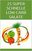 25 SUPER SCHNELLE LOW CARB SALATE (eBook, ePUB)