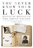 You Never Know Your Luck: Battle of Britain to the Great Escape: The Extraordinary Life of Keith 'skeets' Ogilvie Dfc