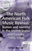 The North American Folk Music Revival: Nation and Identity in the United States and Canada, 1945-1980 (eBook, PDF)