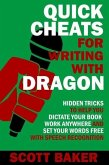 Quick Cheats for Writing With Dragon - Hidden Tricks to Help You Dictate Your Book, Work Anywhere and Set Your Words Free with Speech Recognition (Dictation Mastery for PC and Mac) (eBook, ePUB)