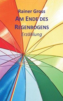 Am Ende des Regenbogens - Gross, Rainer