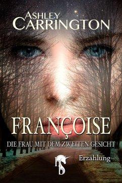 Françoise - Die Frau mit dem zweiten Gesicht (eBook, ePUB) - Carrington, Ashley