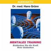 Mentales Training - Entdecken Sie die Kraft Ihrer Gedanken (MP3-Download)