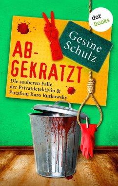 Abgekratzt: Die sauberen Fälle der Privatdetektivin & Putzfrau Karo Rutkowsky - Band 2 (eBook, ePUB) - Schulz, Gesine