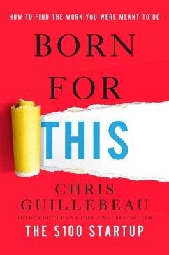Born for This (eBook, ePUB) - Guillebeau, Chris