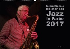 Internationale Meister des Jazz in Farbe (Wandkalender 2017 DIN A2 quer)