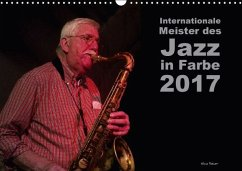 Internationale Meister des Jazz in Farbe (Wandkalender 2017 DIN A3 quer)