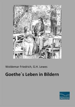 Goethes Leben in Bildern - Friedrich, Woldemar; Lewes, G. H.