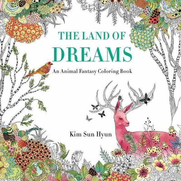 The Land of Dreams: An Animal Fantasy Coloring Book von Kim Sun Hyun ...