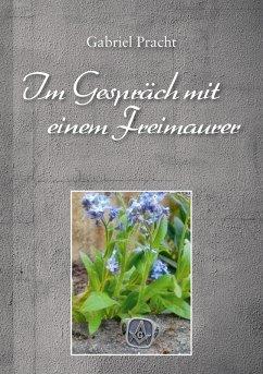 Im Gespräch mit einem Freimaurer (eBook, ePUB) - Pracht, Gabriel