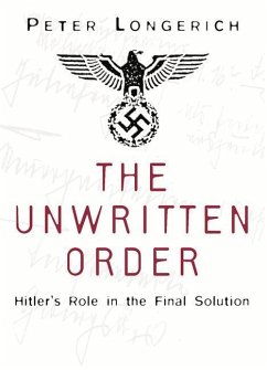 The Unwritten Order: Hitler's Role in the Final Solution - Longerich, Peter