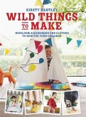 Wild Things to Make: More Heirloom Clothes and Accessories to Sew for Your Children