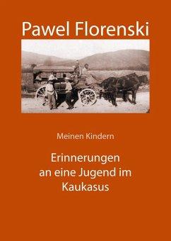 Meinen Kindern. Erinnerungen an eine Jugend im Kaukasus (eBook, ePUB) - Florenski, Pawel