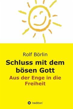 Schluss mit dem bösen Gott (eBook, ePUB) - Börlin, Rolf