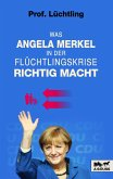 Was Angela Merkel in der Flüchtlingskrise richtig macht