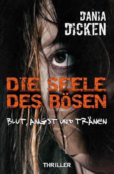 Die Seele des Bösen - Blut, Angst und Tränen / Sadie Scott Bd.5 (eBook, ePUB) - Dicken, Dania