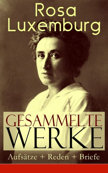 Briefe Von Rosa Luxemburg : Gesammelte werke aufsätze reden briefe Über