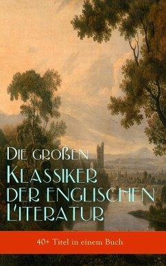 Die großen Klassiker der englischen Literatur (40+ Titel in einem Buch) (eBook, ePUB)