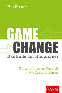 Game Change: Das Ende der Hierarchie? - Struck, Pia