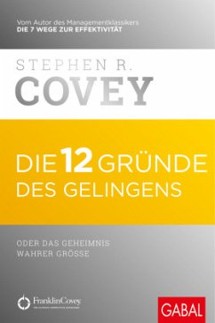 Die 12 Gründe des Gelingens - Covey, Stephen R.