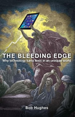 The Bleeding Edge: Why Technology Turns Toxic in an Unequal World - Hughes, Bob