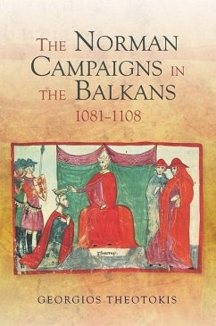 The Norman Campaigns in the Balkans, 1081-1108 - Theotokis, Georgios