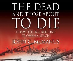 The Dead and Those about to Die: D-Day: The Big Red One at Omaha Beach - Mcmanus, John C.