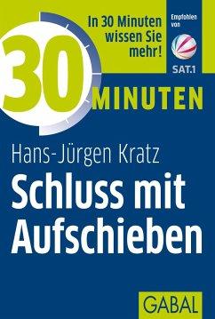 30 Minuten Schluss mit Aufschieben - Kratz, Hans-Jürgen