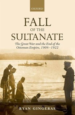 Fall of the Sultanate: The Great War and the End of the Ottoman Empire 1908-1922 - Gingeras, Ryan (Associate Professor, Associate Professor, Department