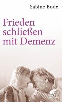Frieden schließen mit Demenz - Bode, Sabine