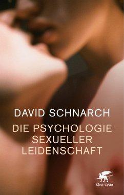 Die Psychologie sexueller Leidenschaft - Schnarch, David Morris