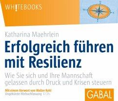 Erfolgreich führen mit Resilienz, 6 Audio-CDs - Maehrlein, Katharina