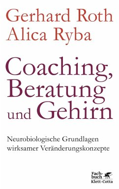 Coaching, Beratung und Gehirn - Roth, Gerhard; Ryba, Alica