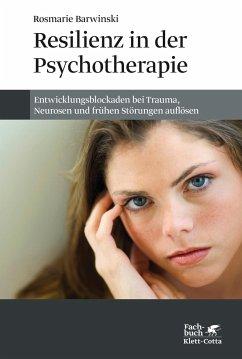 Resilienz in der Psychotherapie - Barwinski, Rosmarie
