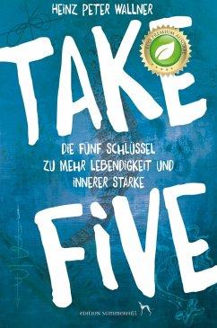 Take Five - Die fünf Schlüssel zu mehr Lebendigkeit und innerer Stärke (eBook, ePUB)