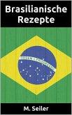 Brasilianische Rezepte, Vorspeisen, Hauptgerichte, Desserts und Backen (eBook, ePUB)