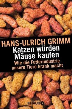 Katzen würden Mäuse kaufen (eBook, ePUB) - Grimm, Hans-Ulrich