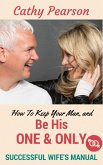 How To Keep Your Man, And Be His 'One And Only' - Successful Wife's Manual (eBook, ePUB)