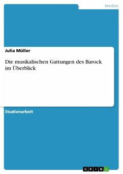 Die musikalischen Gattungen des Barock im Überblick - Müller, Julia