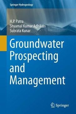 Groundwater Prospecting and Management - Patra, H. P.;Adhikari, Shyamal Kumar;Kunar, Subrata