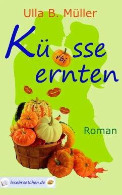 Küsse ernten - Müller, Ulla B.