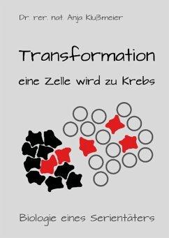 Transformation - eine Zelle wird zu Krebs - Klußmeier, Anja