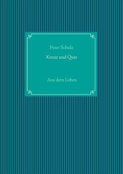 Kreuz und Quer (eBook, ePUB) - Schulz, Peter