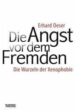Die Angst vor dem Fremden (eBook, PDF) - Oeser, Erhard