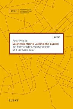 Valenzorientierte Lateinische Syntax - Prestel, Peter