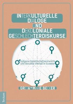 Interkulturelle Dialoge und dekoloniale Geschlechterdiskurse (eBook, PDF) - Becker, Greta-Marie
