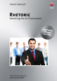 Rhetoric - Mastering the Art of Persuasion - Hanisch, Horst