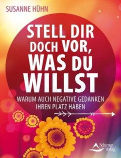 Stell dir doch vor, was du willst (eBook, ePUB) - Hühn, Susanne